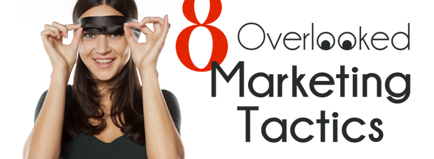 8 Overlooked Marketing Tactics You're Missing Out On