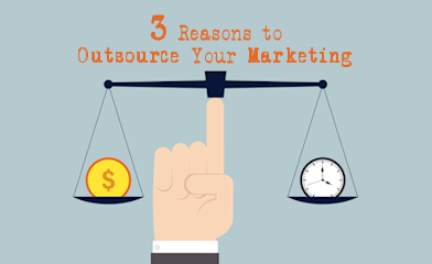 3 Reasons to Outsource Your Marketing