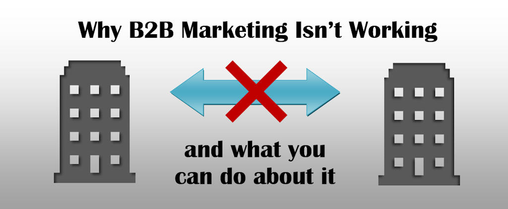 Why B2B Marketing Isn't Working