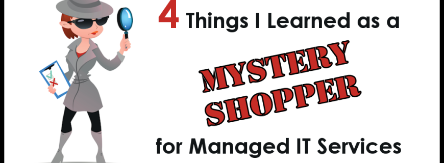 4 Lessons I Learned as a Managed IT Services Mystery Shopper