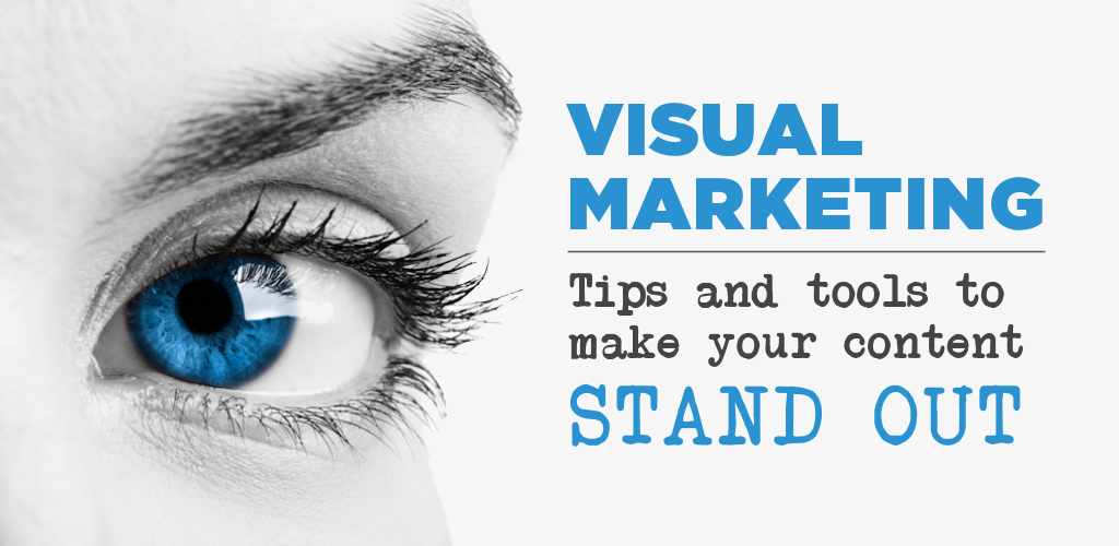 Visual Marketing: Tips & tools to make your content stand out
