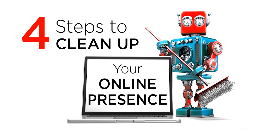 4 Steps to Clean Up Your Online Presence