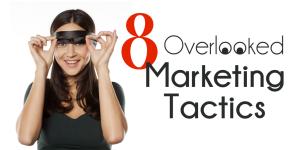 Overlooked Marketing Tactics
