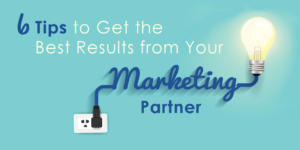 6 Tips to Get the Best from Your Marketing Partner